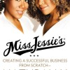 Miss Jessie's: Creating a Successful Business from Scratch---Naturally