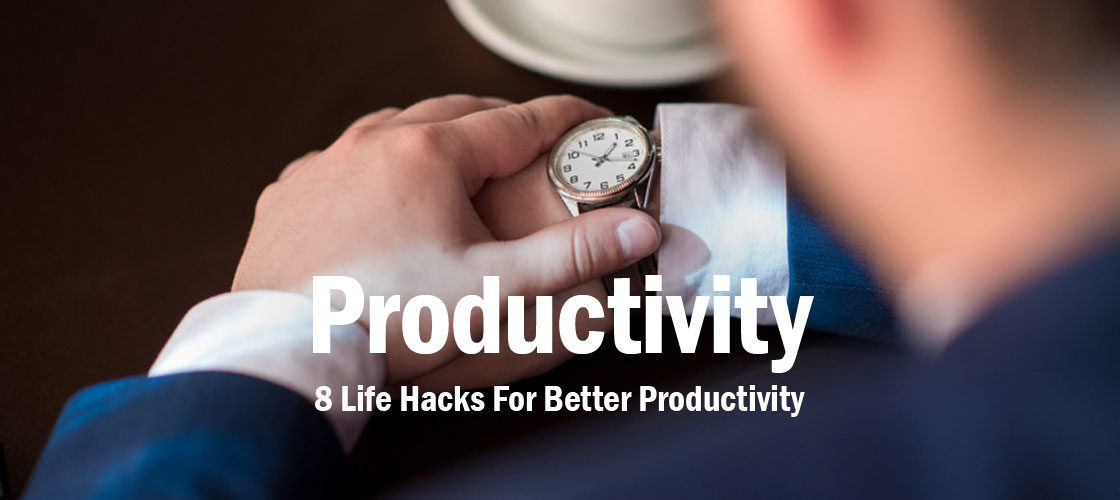 8-Life-Hacks-For-Better-Productivity